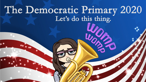 image of a cartoon version of me playing a tuba with the text 'womp womp' coming out of it, while standing in front of a patriotic stars-and-stripes graphic, to which I've added text reading: 'The Democratic Primary 2020: Let's do this thing.'
