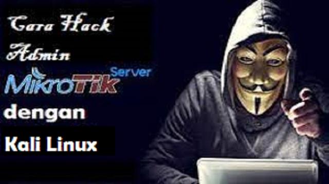 Cara Hack Admin Mikrotik dengan Kali Linux