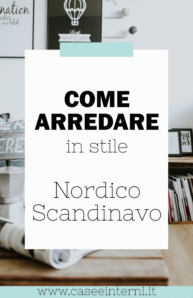 Come Arredare in stile Nordico - Scandinavo