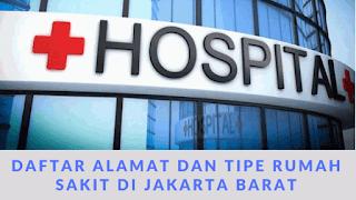 Daftar Alamat Lengkap dan Nomer Telepon RS Tipe A B C D di Kota Jakarta Barat