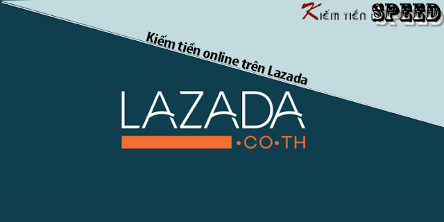 Kiếm tiền online Lazada như thế nào? Những mẹo trong nghề chia sẻ?