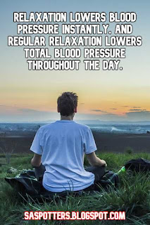 Relaxation lowers blood pressure instantly, and regular relaxation lowers total blood pressure throughout the day.