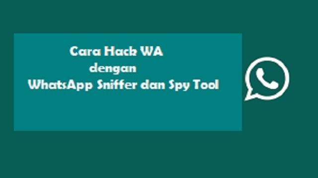 Cara Hack WA Dengan WhatsApp Sniffer dan Spy Tool