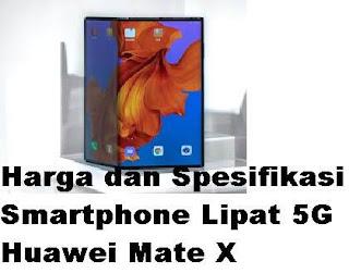 Di era zaman canggihnya teknologi dan digital yang kita rasakan saat ini Harga dan Spesifikasi Smartphone Lipat 5G Huawei Mate X yang Hadir di Indonesia