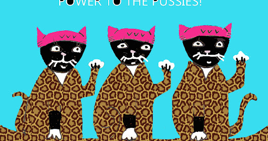 "Let Us Not Forget: ""Power to the Pussies!"""