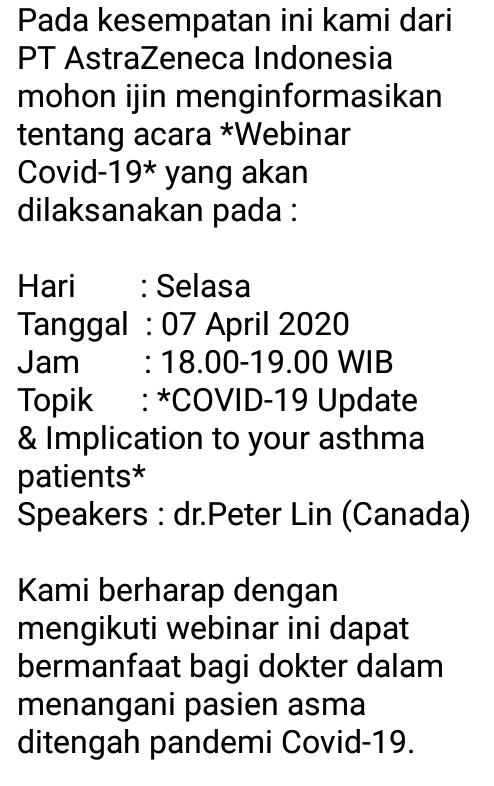 *Webinar Covid-19* yang akan dilaksanakan pada :    Hari        : Selasa  Tanggal  : 07 April 2020  Jam        : 18.00-19.00 WIB  Topik      : *COVID-19 Update & Implication to your asthma patients*