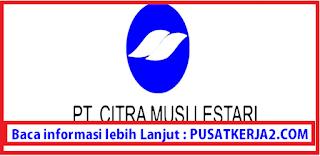 Loker D3/S1 Semua Jurusan Pekanbaru November 2019 di PT Citra Musi Lestari