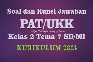Download Soal dan Kunci Jawaban PAT/UKK Kelas 2 Tema 7 SD/MI Kurikulum 2013