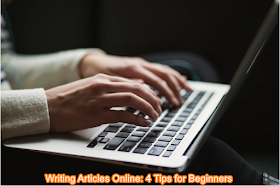 Writing Articles Online: 4 Tips for Beginners