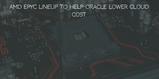 AMD EPYC lineup to help Oracle lower Cloud cost