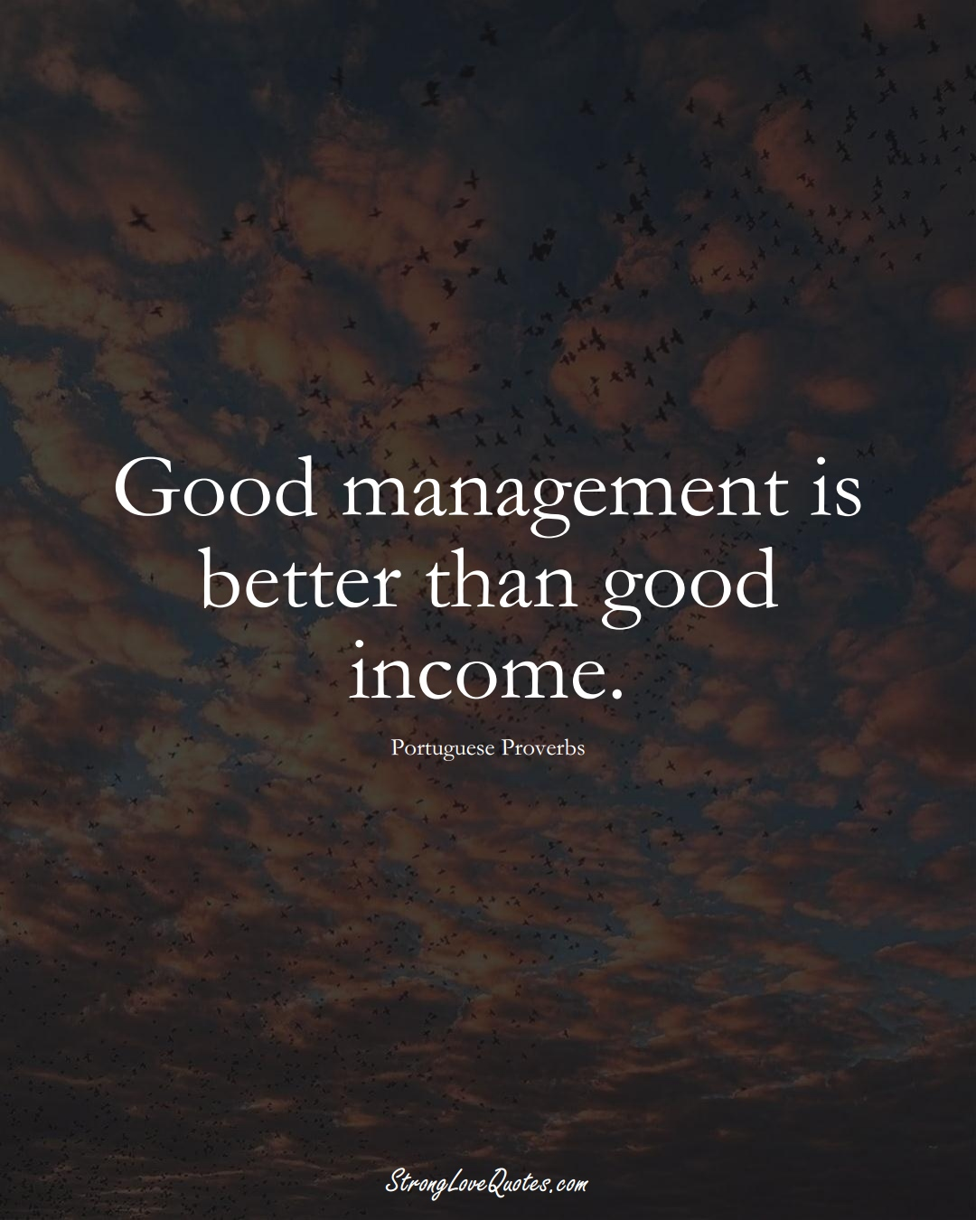Good management is better than good income. (Portuguese Sayings);  #EuropeanSayings