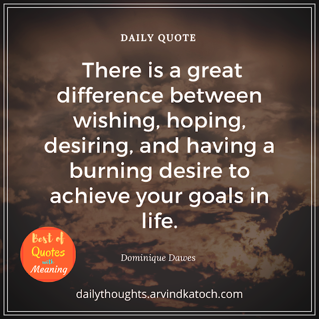 Daily Thought, Quote, difference, wishing, hoping, goals,