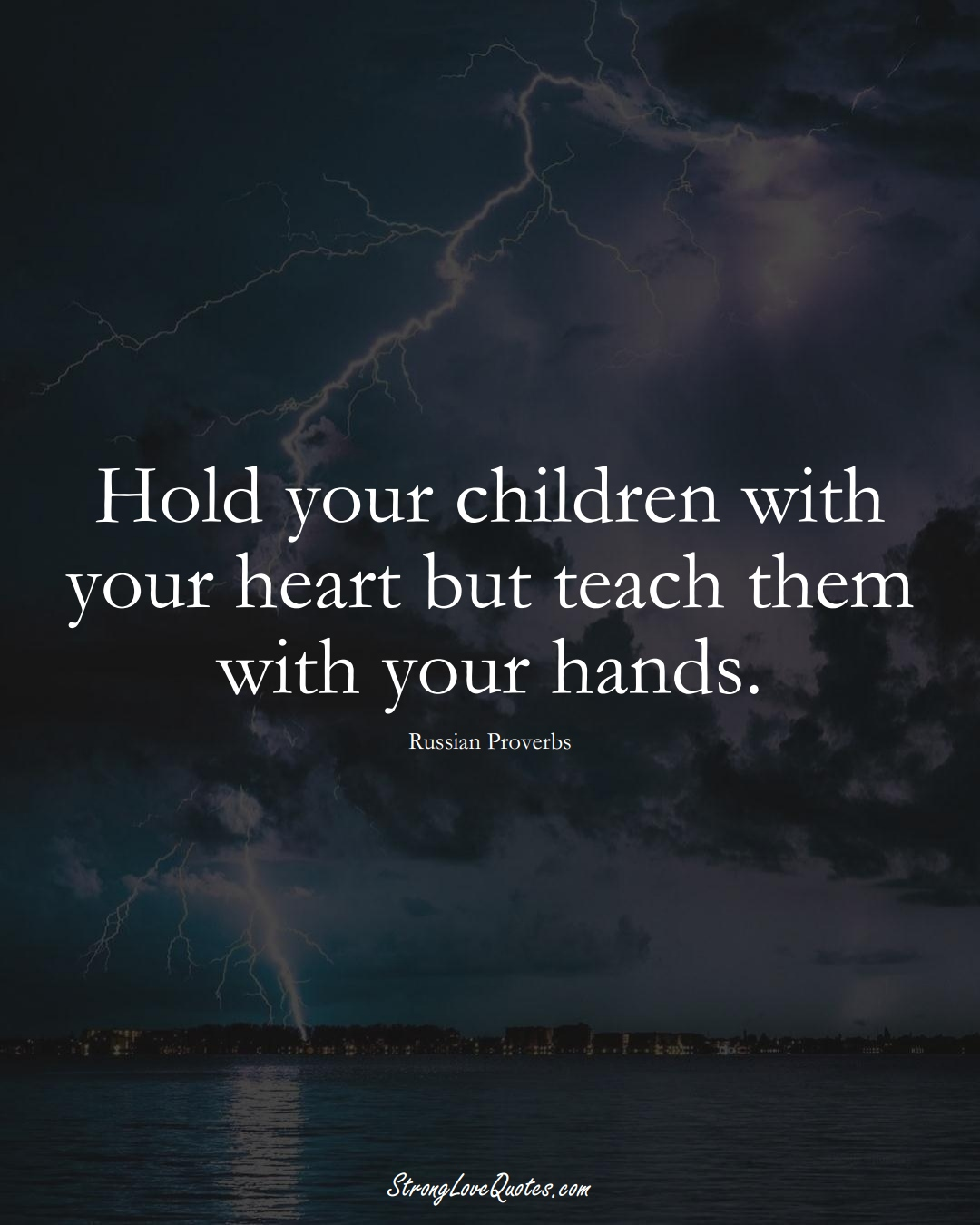 Hold your children with your heart but teach them with your hands. (Russian Sayings);  #AsianSayings