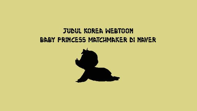 Judul Korea Webtoon Baby Princess MatchMaker di Naver