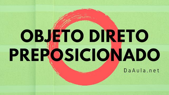 Língua Portuguesa: O que é Objeto Direto Preposicionado