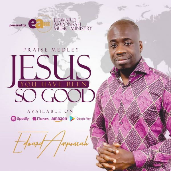 MUSIC: Edward Amponsah – Jesus You Have Been So Good (Praise Medley)