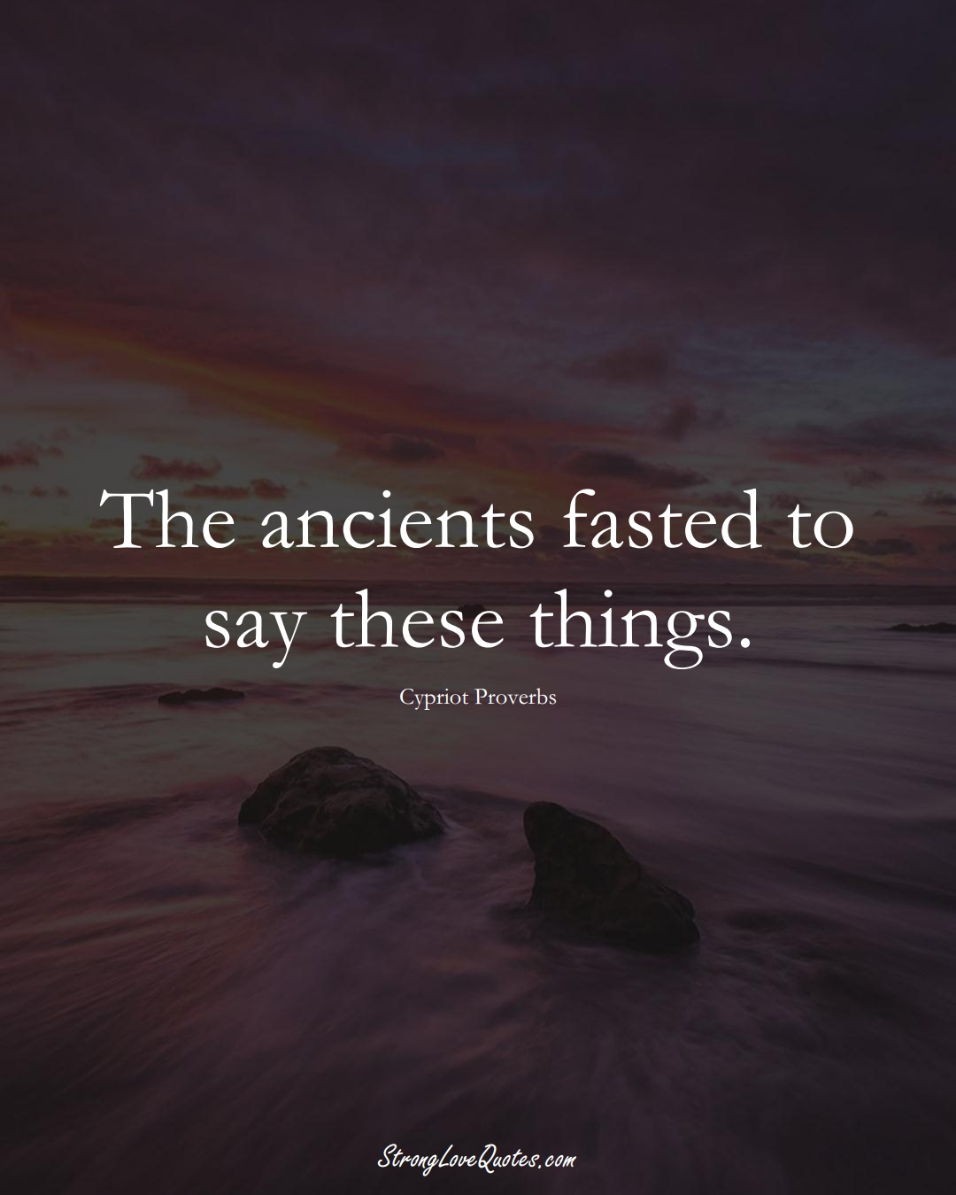 The ancients fasted to say these things. (Cypriot Sayings);  #MiddleEasternSayings
