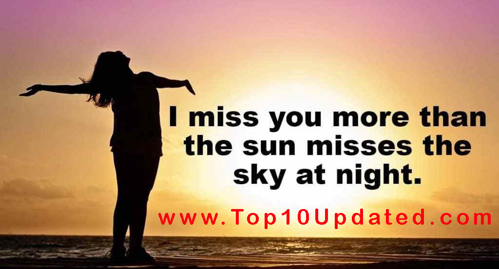 I  miss you more than   the sun misses the sky   Romantic Quotes   Short Lover Romantic Love Quotes - Top 10 Updated