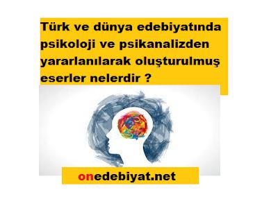 Türk ve dünya edebiyatında psikoloji ve psikanalizden yararlanılarak oluşturulmuş eserler nelerdir