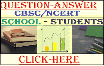 CBSC/NCERT QUESTION- ANSWER