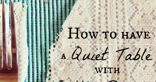 How to Have a Quiet Table with Little Ones