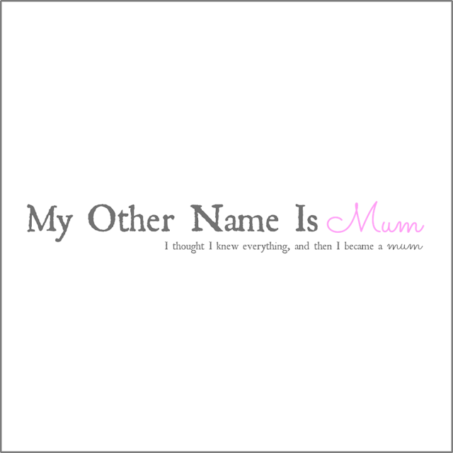 MY OTHER NAME IS MUM