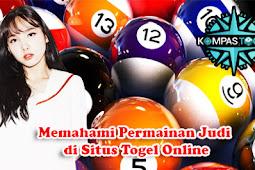 Memahami Permainan Judi di Situs Togel Online