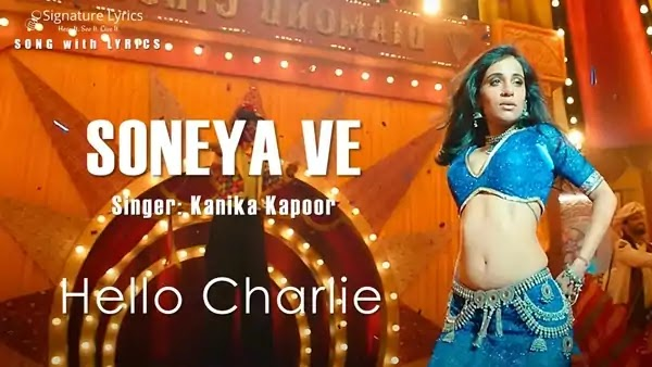Soneya Ve Lyrics - Hello Charlie | Kanika Kapoor