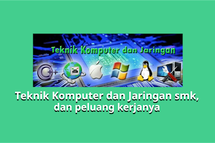 Teknik Komputer dan Jaringan smk, dan peluang kerjanya