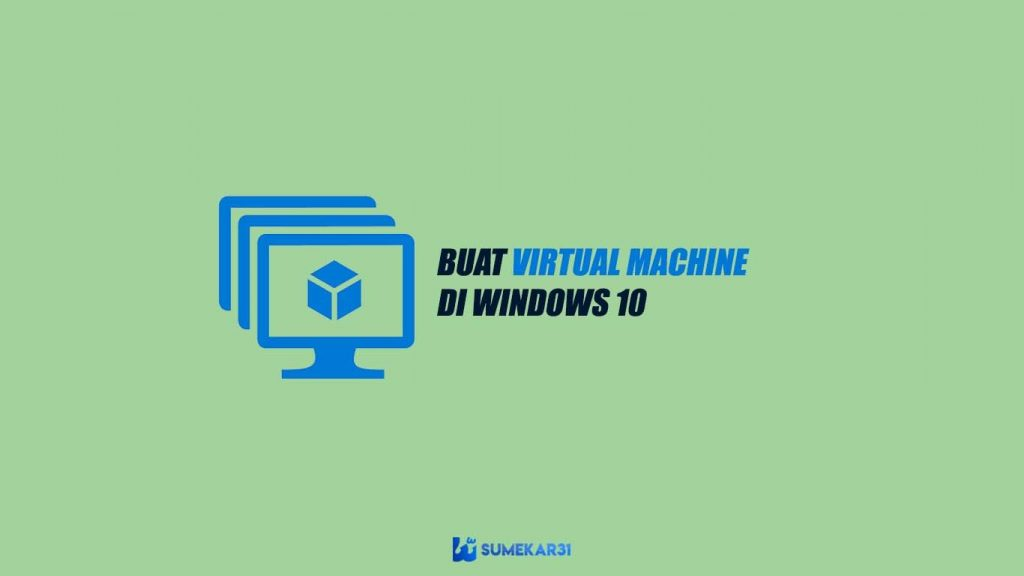 Cara Membuat Virtual Machine di Windows 10 [Mudah]