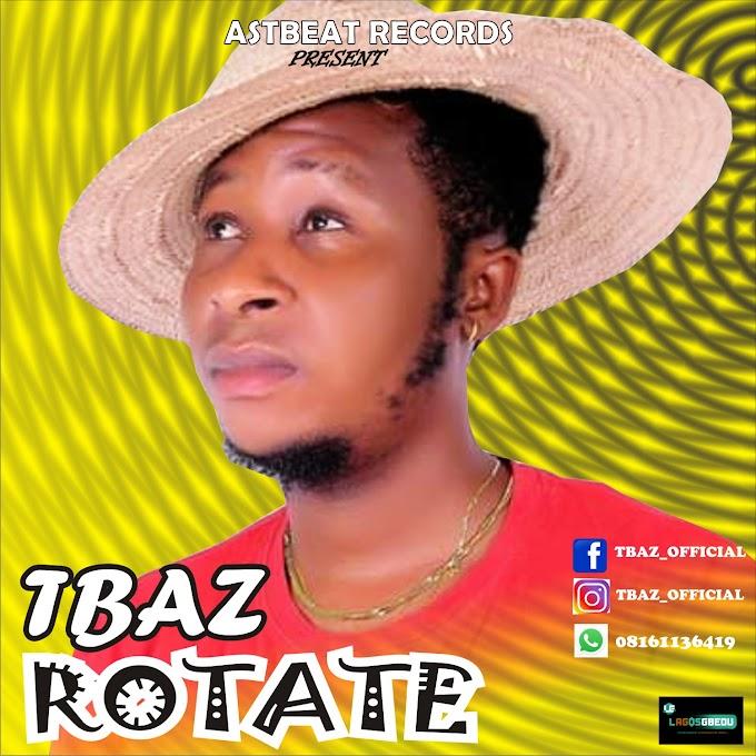[Music] TBAZ - ROTATE