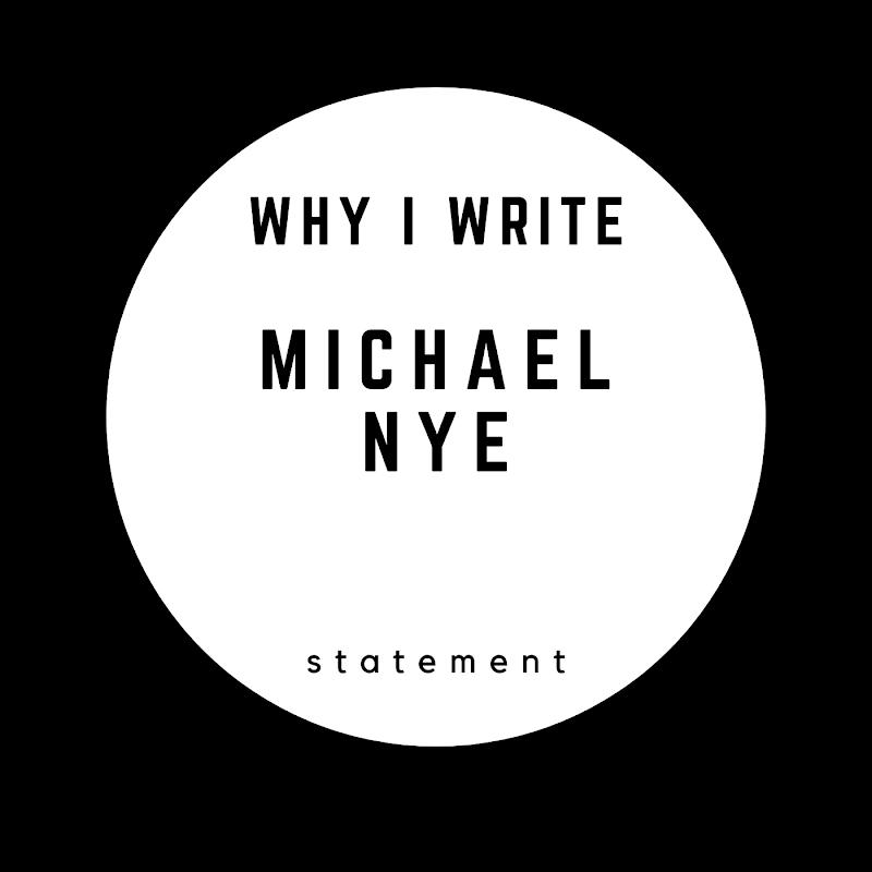 Why I Write: Michael Nye
