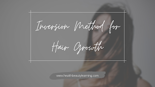 HAIR GROWTH TIPS AND INVERSION METHOD