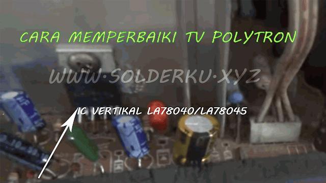 CARA MEMPERBAIKI TV POLYTRON U-SLIM RUSAK BAGIAN VERTIKAL