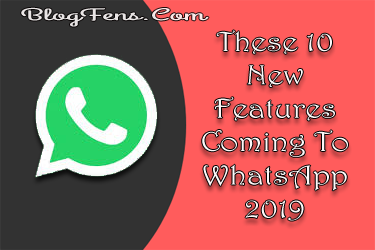 New Features Coming To WhatsApp 2019