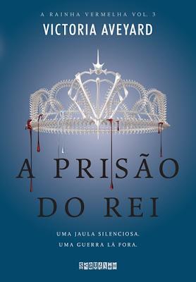 A prisão do rei (Rainha Vermelha, vol. 3), de Victoria Aveyard