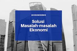 Solusi masalah-masalah Ekonomi