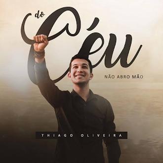 Thiago Oliveira Do Céu Não Abro Mão