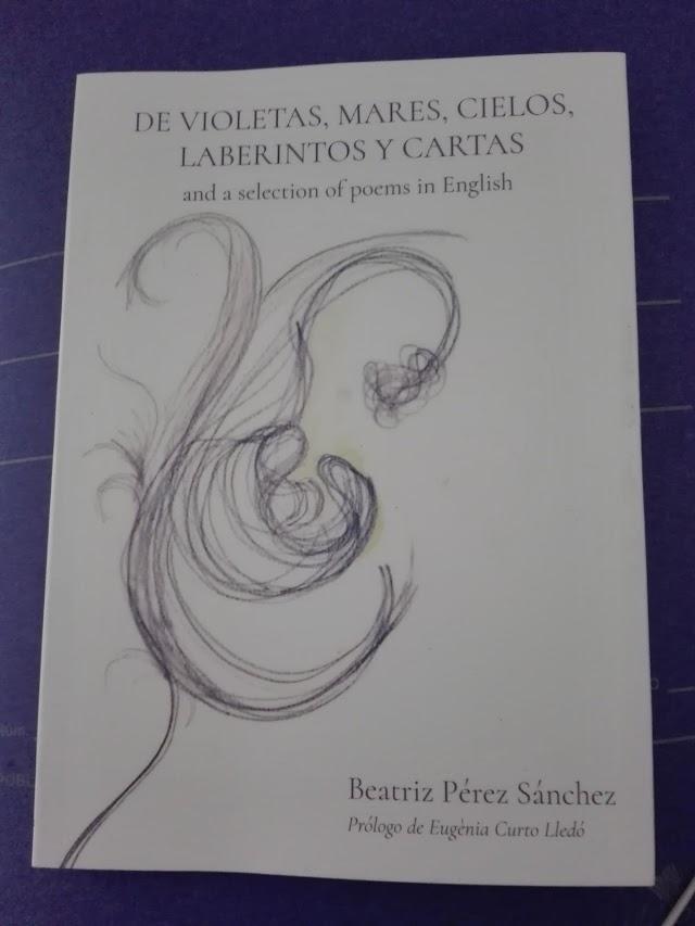 De violetas, mares, cielos, laberintos y cartas  and a selection of poems in English el nuevo libro de poesía de Beatriz Pérez Sánchez
