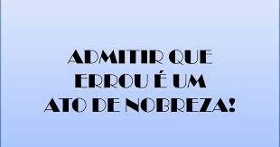 A imagem de fundo azul claro e letras nas cores em preto diz:admitir que errou é um ato de nobreza.