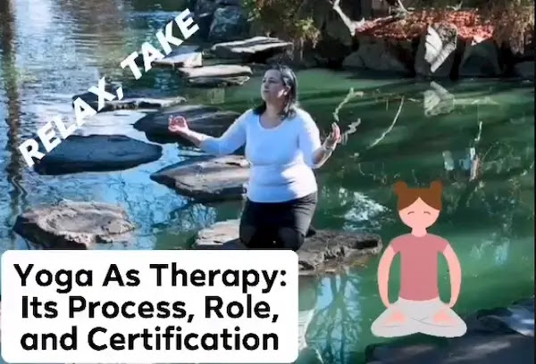 Yoga As Therapy: Its Process, Role, and Certification