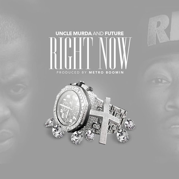 Uncle Murda & Future - Right Now - Single Cover