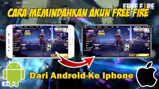 Cara Memindahkan Akun Free Fire Dari Android Ke Iphone