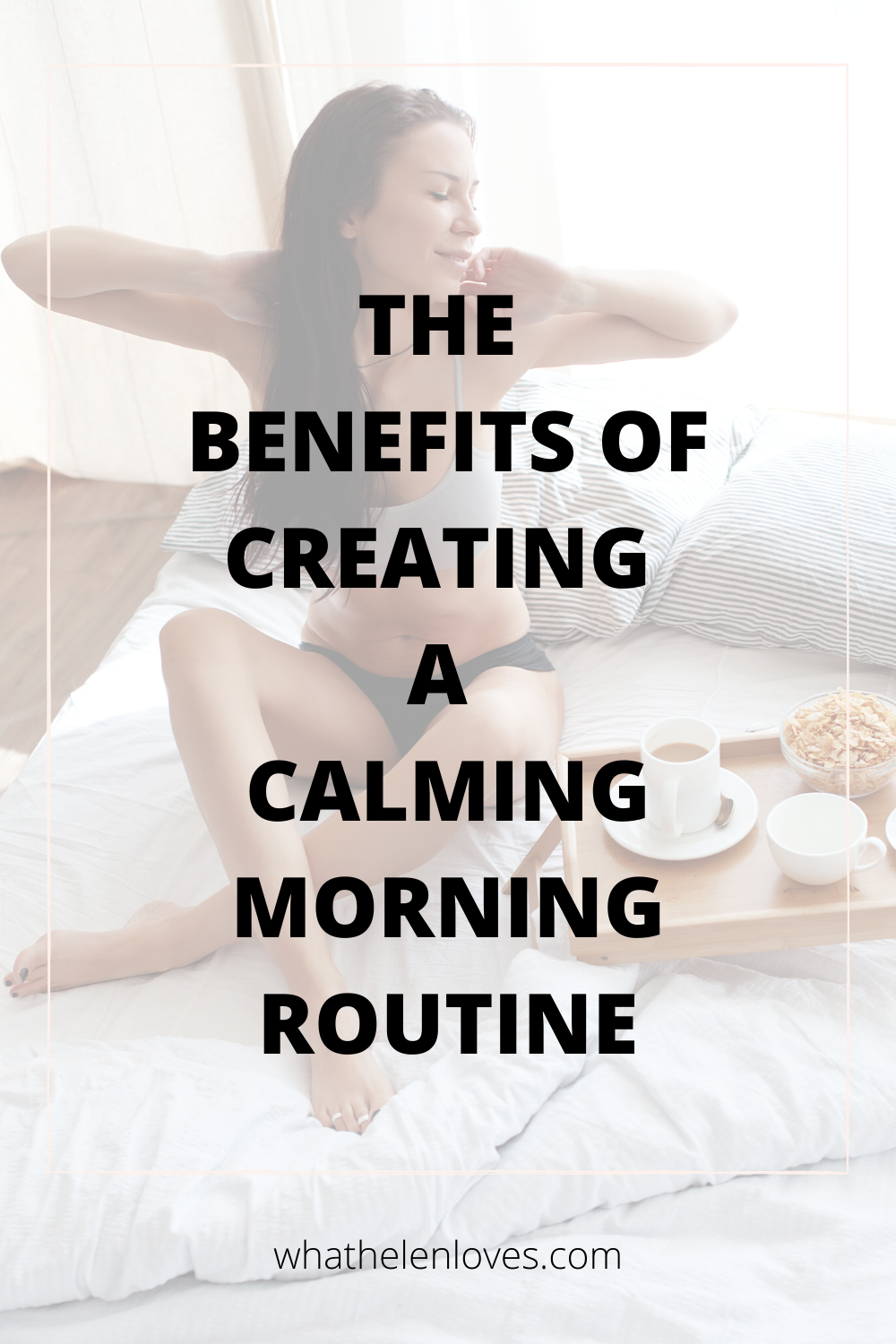 Pinterest pin for a post about at the benefits of creating a calming morning routine