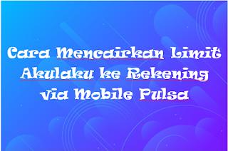 Cara Mencairkan Limit Akulaku ke Rekening via Mobile Pulsa