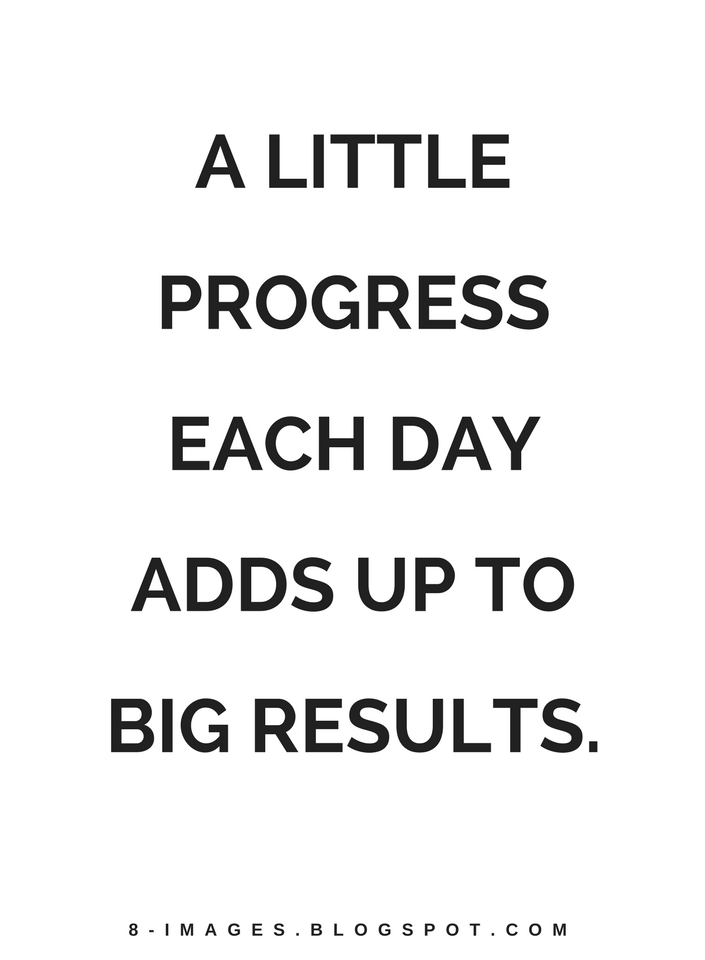 A Little Progress Each Day Adds Up To Big Results Quotes Quotes Custom Progress Quotes