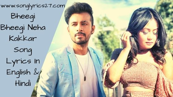Bheegi Bheegi Neha Kakkar Song Lyrics In English