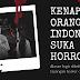 Kenapa Orang Indonesia Suka Banget Konten Horror, Mistik, dan Supranatural?