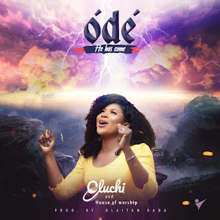 Ódé (He Has Come) Lyrics by Oluchi