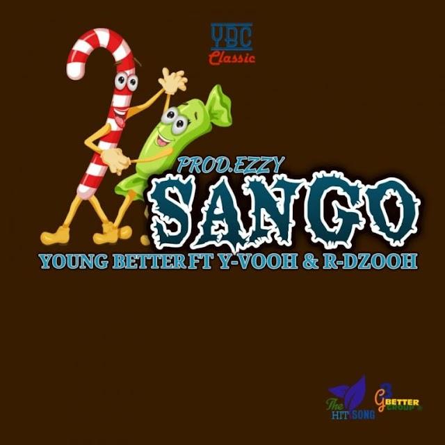Download Audio | Young Better Ft Y Vooh & R Dzooh – Sango